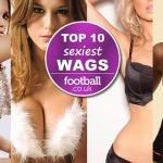 Top 10 sexiest football WAGS in the world