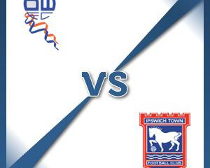 Bolton V Ipswich at Macron Stadium : Match Preview