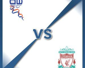 Bolton V Liverpool at Macron Stadium : Match Preview