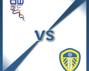 Bolton V Leeds at Macron Stadium : Match Preview